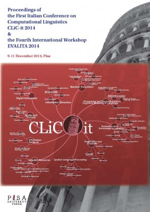 Proceedings of the First Italian Conference on Computational Linguistics CLiC-it 2014 & and of the Fourth International Workshop EVALITA 2014 9-11 December 2014, Pisa